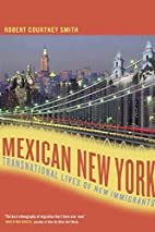 Mexican New York: Transnational Lives of New…