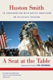 Smith, Huston: A Seat At The Table: Huston Smith in Conversation with Native Americans on Religious Freedom