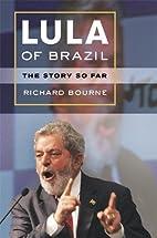 Lula of Brazil: The Story So Far by Richard…
