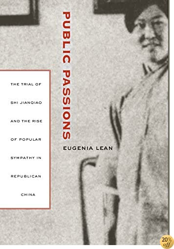 Public Passions: The Trial of Shi Jianqiao and the Rise of Popular Sympathy in Republican China