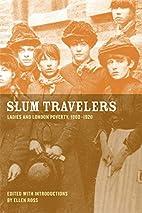 Slum Travelers: Ladies and London Poverty,…