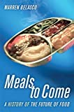 Warren Belasco: Meals to Come: A History of the Future of Food (California Studies in Food and Culture)