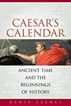 Caesar's Calendar: Ancient Time and the…