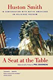 Huston Smith: A Seat at the Table: Huston Smith in Conversation with Native Americans on Religious Freedom