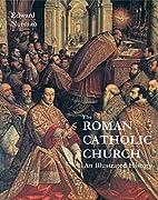 The Roman Catholic Church: An Illustrated…