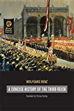 Benz, Wolfgang: A Concise History of the Third Reich (Weimar and Now: German Cultural Criticism)