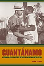 Guantánamo: A Working-Class History…