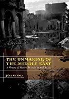 The Unmaking of the Middle East: A History…