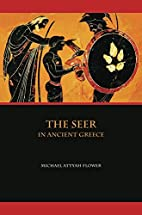 The Seer in Ancient Greece by Michael Flower