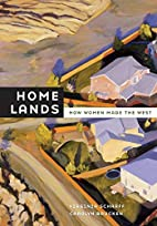 Home Lands: How Women Made the West by…