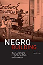 Negro Building: Black Americans in the World…