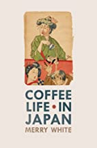 Coffee Life in Japan by Merry White
