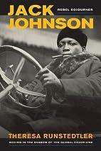 Jack Johnson, Rebel Sojourner: Boxing in the…