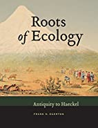 Roots of Ecology: Antiquity to Hæckel…