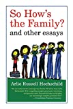 Hochschild, Arlie Russell: So How's the Family?: And Other Essays