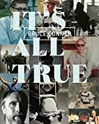 Bruce Conner: It's All True by Rudolf…