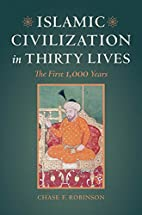 Islamic Civilization in Thirty Lives: The…