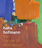 Hans Hofmann: The Nature of Abstraction by…