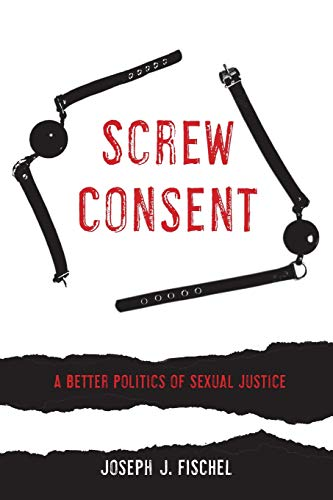 screw-consent-a-better-politics-of-sexual-justice