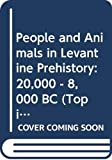 Boyd, Brian: People and Animals in Levantine Prehistory: 20,000 - 8,000 BC (Topics in Contemporary Archaeology)