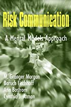 Risk Communication: A Mental Models Approach…