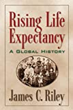 Riley, James C.: Rising Life Expectancy: A Global History