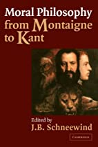 Moral Philosophy from Montaigne to Kant by…