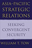 Tow, William T.: Asia-Pacific Strategic Relations: Seeking Convergent Security