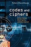 Churchhouse, R. F.: Codes and Ciphers: Julius Caesar, the Enigma, and the Internet