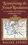Stone, Bailey: Reinterpreting the French Revolution : A Global-Historical Perspective