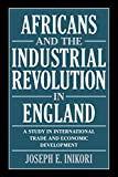 Inikori, J. E.: Africans and the Industrial Revolution in England: A Study in International Trade and Economic Development