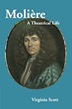 Molière: A Theatrical Life by Virginia…