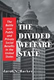Hacker, Jacob S.: The Divided Welfare State: The Battle over Public and Private Social Benefits in the United States
