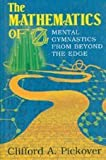 Clifford A. Pickover: The Mathematics of Oz: Mental Gymnastics from Beyond the Edge