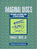 Held, Lewis I.: Imaginal Discs: The Genetic And Cellular Logic of Pattern Formation