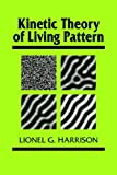 Harrison, Lionel G.: Kinetic Theory of Living Pattern