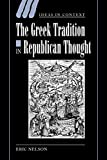 Nelson, Eric: The Greek Tradition in Republican Thought