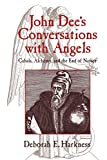 Harkness, Deborah E.: John Dee&#39;s Conversations with Angels : Cabala, Alchemy, and the End of Nature