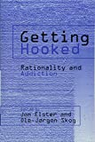 Elster, Jon: Getting Hooked: Rationality and Addiction