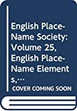 Smith, A. H.: English Place-Name Elements Vol. 25, Pt. 1 : Introduction Bibliography the Elements a-IW Maps
