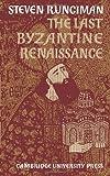 Runciman, Steven: The Last Byzantine Renaissance
