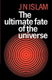 Islam, Jamal N.: The Ultimate Fate of the Universe
