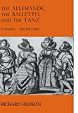 Hudson, Richard: The Allemande, the Balletto, and the Tanz, Vol. 1: The History