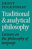 Tugendhat, Ernst: Traditional and Analytical Philosophy: Lectures on the Philosophy of Language