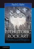 Bahn, Paul G.: Prehistoric Rock Art: Polemics and Progress