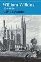 William Wilkins, 1778-1839 by R. W. Liscombe