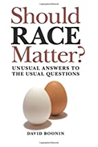 Should Race Matter?: Unusual Answers to the…