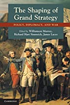 The Shaping of Grand Strategy: Policy,…