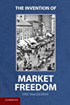 The Invention of Market Freedom by Eric…