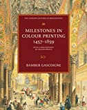 Gascoigne, Bamber: Milestones in Colour Printing 1457-1859: With a Bibliography of Nelson Prints (The Sandars Lectures in Bibliography)